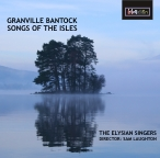 CDE84570 GRANVILLE BANTOCK - SONGS OF THE ISLES