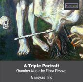 Chamber Music by Elena Firsova- Marsyas Trio